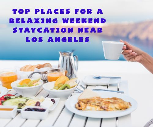 Best Places for a Relaxing Weekend Staycation Near Los Angeles