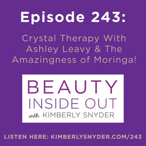 Crystal Therapy With Ashley Leavy & The Amazingness of Moringa