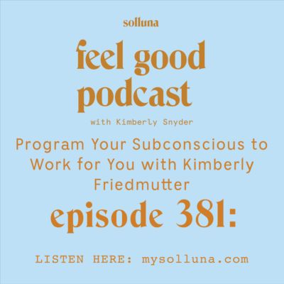 Program Your Subconscious to Work for You with Kimberly Friedmutter