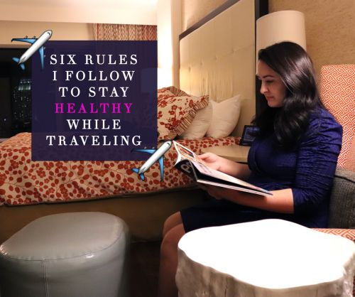 Six Rules I Follow To Stay Healthy While Traveling